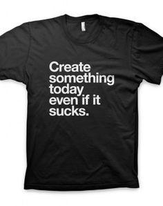 0324b4a7f Create something today even if it sucks T-Shirt Cool T Shirts, Funny Tshirts