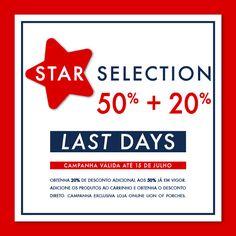 LAST DAYS l Star Selection 50% + 20% Exclusivo Loja Online até 15 de Julho Nos artigos assinalados com ESTRELA, obtenha 20% de desconto adicional aos 50% já em vigor. Loja Online @ www.lionofporches.com