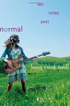 Ten Miles Past Normal by Frances O'Roark Dowell, $10