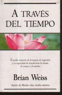 """Abundancia, Amor y Plenitud : LIBRO DE BRIAN WEISS """"A TRAVES DEL TIEMPO"""" PARA DESCARGA GRATIS"""