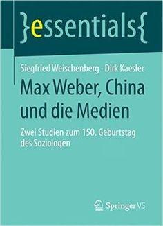 Max Weber China Und Die Medien: Zwei Studien Zum 150. Geburtstag Des Soziologen (essentials)