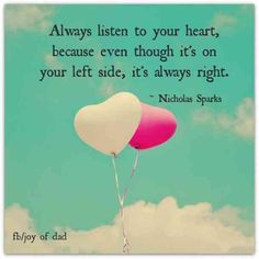 Listen to your heart love love quotes quotes quote love quote wise quotes Passion Quotes, Life Quotes Love, Smile Quotes, Quotes To Live By, Sweet Quotes, Cute Quotes, Together Forever Quotes, Following Your Heart Quotes, Nicholas Sparks Quotes