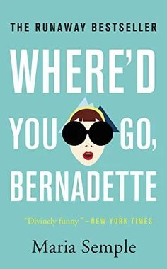 Where'd You Go, Bernadette by Maria Semple - an utterly compelling, delightful novel that will have you laughing from page one.