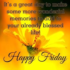 It's a great day to make some more wonderful memories to add to your already blessed life!   Happy Friday!