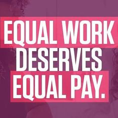 Justin's Political Corner: I believe that equal work deserves equal pay. And yes, the gender pay gap is real. #EqualPayDay #GenderPayGap