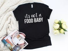 It's Not A Food Baby Graphic T-Shirt, Funny Graphic T-Shirt, Sassy Graphic T-Shirt