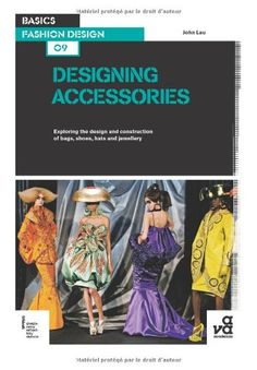 Basics Fashion Design 09: Designing Accessories: Exploring the design and construction of bags, shoes, hats and jewellery by John Lau,http://www.amazon.com/dp/294041131X/ref=cm_sw_r_pi_dp_9vyKsb1T87SCGAX6