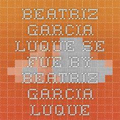 Beatriz Garcia Luque Se Fue by Beatriz Garcia Luque