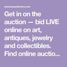 Get in on the auction — bid LIVE online on art, antiques, jewelry and collectibles. Find online auctions from around the world at LiveAuctioneers.