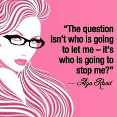 The question isn't who's going to let me, it's who's going to stop me? #AynRand