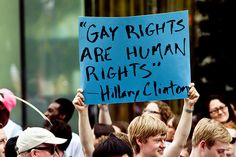 """gay rights are human rights""- Hillary Clinton"