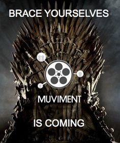 Brace Yourselves, Muviment is Coming