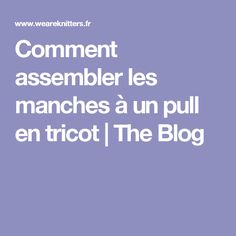 Comment assembler les manches à un pull en tricot | The Blog Techniques Couture, Loom Knitting, Blog, Initiation, Gilets, We, Cosplay, Knits, Hacks