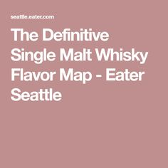 The Definitive Single Malt Whisky Flavor Map - Eater Seattle