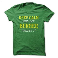 Keep Calm and Let BURGER Handle It TA - design a shirt #tee #Tshirt