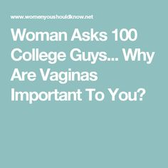 Woman Asks 100 College Guys... Why Are Vaginas Important To You?