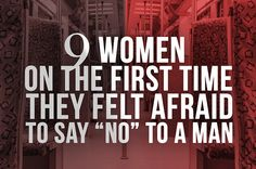 """9 Women On The First Time They Felt Afraid To Say """"No"""" To AMan"""