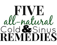 5 all natural cold and sinus remedies .. FLU season is coming! Get ready the REAL WAY