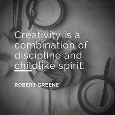Creativity is a combination of discipline and a childlike spirit. (Robert Greene Quote)
