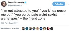 """""""You think getting friend zoned is bad, imagine your creepy male friend thinking you owe them sex."""""""