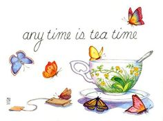 Any time is tea time.