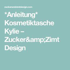 *Anleitung* Kosmetiktasche Kylie – Zucker&Zimt Design