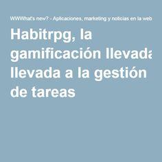 Habitrpg, la gamificación llevada a la gestión de tareas
