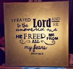 I prayed to The Lord and he answered me, he freed me from all my fears. Psalm 34:4 gold and black canvas