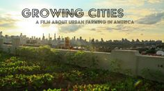 """Growing Cities Trailer.    A documentary about urban farms.   """"Grow something...grow where you are!"""""""