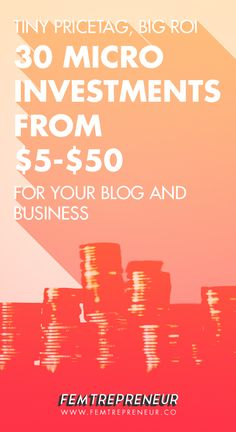 Make Micro-Investments in Yourself and Grow Your Business: 30 Micro-investments from $5 - $50 with Big ROI For Your Blog & Biz — FEMTREPRENEUR