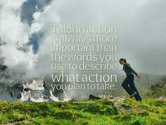 Taking action is always more important than the words you use to describe what action you plan to take. www.garygreenfield.com