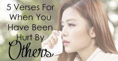 5 Verses For When You Have Been Hurt By Others