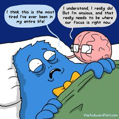 Brain: I understand, I really do! But I'm anxious, and that really needs to be where our focus is right now