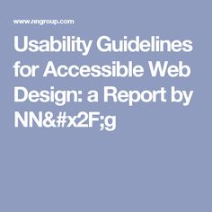 Usability Guidelines for Accessible Web Design: a Report by NN/g