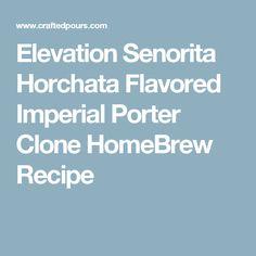 Elevation Senorita Horchata Flavored Imperial Porter Clone HomeBrew Recipe Brewing Recipes, Homebrew Recipes, Beer Recipes, How To Make Beer, Food To Make, Porter Beer, Home Brewing, Beer Brewing, Horchata