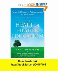 The Heart of Higher Education A Call to Renewal (Jossey-Bass Higher and Adult Education) (9780470487907) Parker J. Palmer, Arthur Zajonc, Megan Scribner, Mark Nepo , ISBN-10: 0470487909  , ISBN-13: 978-0470487907 ,  , tutorials , pdf , ebook , torrent , downloads , rapidshare , filesonic , hotfile , megaupload , fileserve