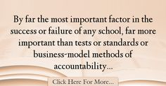 The most popular Jonathan Kozol Quotes About Success - 65905 : By far the most important factor in the success or failure of any school, far more important than tests or standards or business-model methods of : Best Success Quotes Best Success Quotes, Failure Quotes, School, Schools