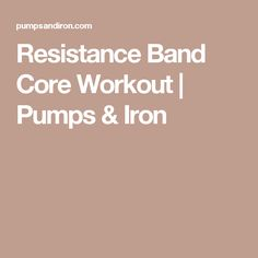 Resistance Band Core Workout   Pumps & Iron