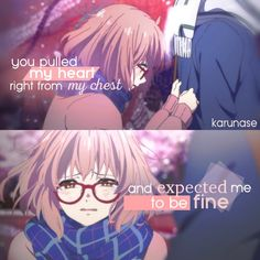 """You pulled my heart right from my chest and expected me to be fine.."" -Anime: Kyoukai No Kanata (Beyond The Boundary) -Edited by Karunase -Tumblr: karunase.tumblr.com"