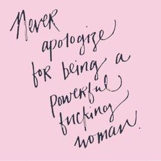 powerful. different. anything that is above  average - never ever apologise!!!!