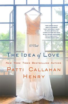 The Idea of Love, by Patti Callahan Henry