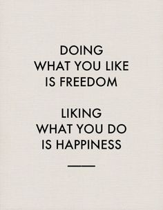 Doing What You Like Is Freedom, Liking What You Do Is Happiness   Words of Wisdom