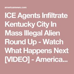 ICE Agents Infiltrate Kentucky City In Mass Illegal Alien Round Up - Watch What Happens Next [VIDEO] - American News - Breaking News, Political News and Updates