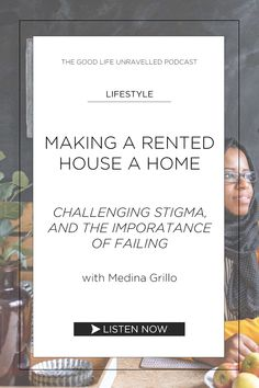 The Good Life Unravelled podcast interview with Medina Grillo of - we chat about how to make a rented house a home, Medina's work on challenging the stigma or renting, and the importance of just trying things and being willing to fail. Renting, How To Remove, How To Make, Fails, Life Is Good, Interview, Challenges, Good Things, House