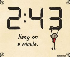Hang On A Minute This means you are asking someone to wait for you. Example: Hang on a minute I'll be right with you.