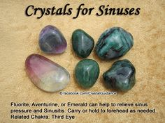 Crystal Guidance: Crystal Tips and Prescriptions - Sinus. Top Recommended Crystals: Fluorite, Aventurine, or Emerald. Additional Crystal Recommendations: Aquamarine, Azurite, Blue Lace Agate, Iolite, or Sodalite.  Sinuses are associated with the Third Eye chakra.