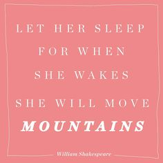 """""""Let her sleep, for when she wakes she will move mountains."""" - William Shakespeare #Quotes"""