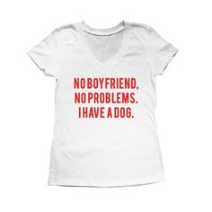 Blusa No Boyfriend, No Problems. I Have a Dog. Outros modelos e cores disponíveis lá no nosso site.