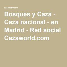 Bosques y Caza - Caza nacional - en Madrid - Red social Cazaworld.com