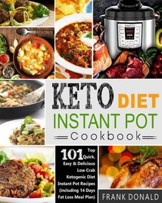 Keto Diet Instant Pot Cookbook: For Rapid Weight Loss And A Better lifestyle- Top 101 Quick, Easy &